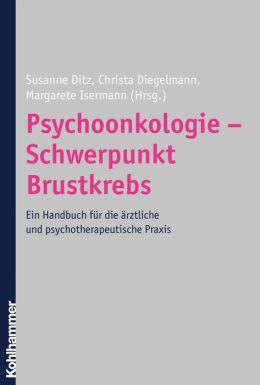 Psychoonkologie - Schwerpunkt Brustkrebs: Ein Handbuch fur die arztliche und psychotherapeutische Praxis