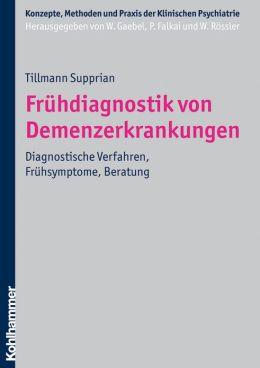 Fruhdiagnostik von Demenzerkrankungen: Diagnostische Verfahren, Fruhsymptome, Beratung