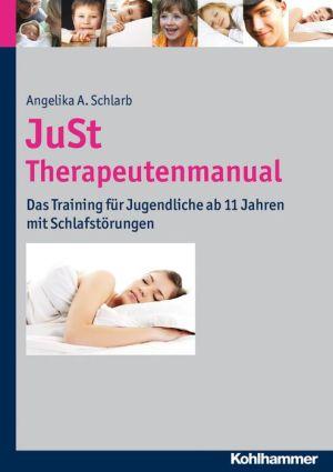 JuSt - Therapeutenmanual: Das Training fur Jugendliche ab 11 Jahren mit Schlafstorungen