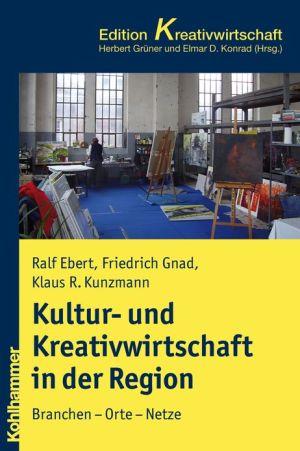 Kultur- und Kreativwirtschaft in der Region: Branchen - Orte - Netze