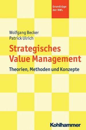 Strategisches Value Management: Theorien, Methoden und Konzepte