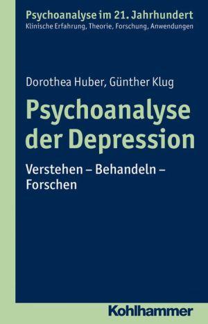 Psychoanalyse der Depression: Verstehen - Behandeln - Forschen