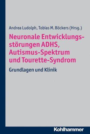 Neuronale Entwicklungsstorungen ADHS, Autismus-Spektrum und Tourette-Syndrom: Grundlagen und Klinik