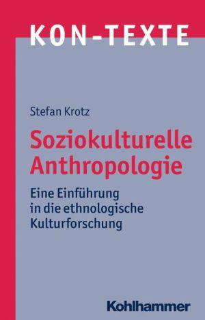Soziokulturelle Anthropologie: Eine Einfuhrung in die ethnologische Kulturforschung