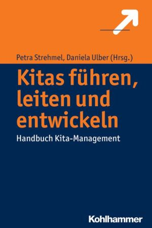 Kitas fuhren, leiten und entwickeln: Handbuch Kita-Management