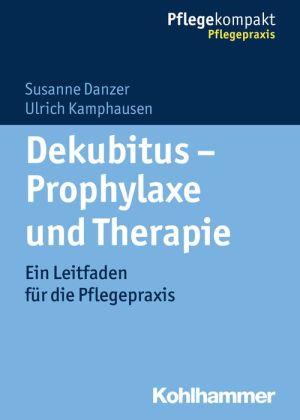 Dekubitus - Prophylaxe und Therapie: Ein Leitfaden für die Pflegepraxis