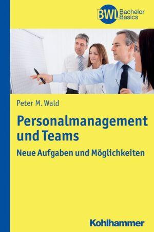 Personalmanagement und Teams: Neue Aufgaben und Moglichkeiten