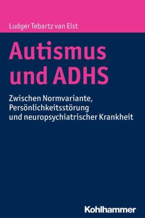 Autismus und ADHS: Zwischen Normvariante, Personlichkeitsstorung und neuropsychiatrischer Krankheit