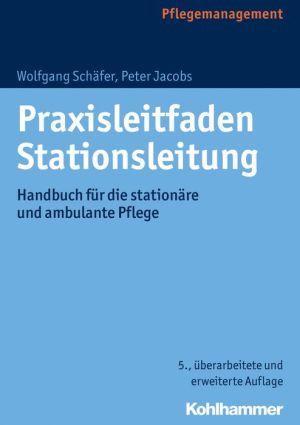 Praxisleitfaden Stationsleitung: Handbuch fur die stationare und ambulante Pflege