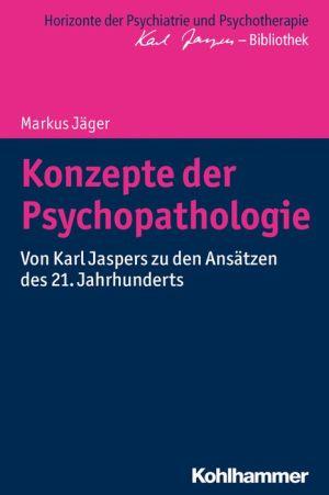 Konzepte der Psychopathologie: Von Karl Jaspers zu den Ansatzen des 21. Jahrhunderts