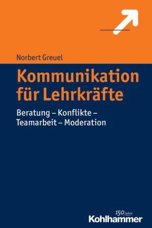 Handbuch Kommunikation fur Lehrkrafte: Beratung - Konflikte - Teamarbeit - Moderation
