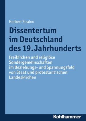 Dissentertum im Deutschland des 19. Jahrhunderts: Freikirchen und religiose Sondergemeinschaften im Beziehungs- und Spannungsfeld von Staat und protestantischen Landeskirchen