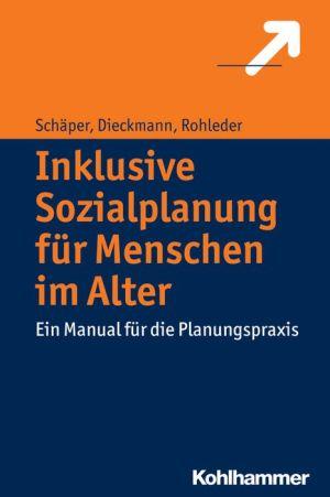 Inklusive Sozialplanung fur Menschen im Alter: Ein Manual fur die Planungspraxis