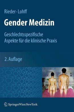 Gender Medizin: Geschlechtsspezifische Aspekte für die klinische Praxis