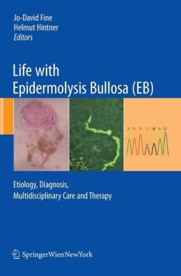 Life with Epidermolysis Bullosa (EB): Etiology, Diagnosis, Multidisciplinary Care and Therapy