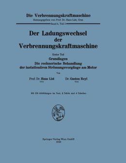 Der Ladungswechsel der Verbrennungskraftmaschine: Erster Teil Grundlagen Die rechnerische Behandlung der instationären Strömungsvorgänge am Motor