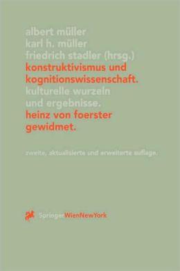 Konstruktivismus und Kognitionswissenschaft: Kulturelle Wurzeln und Ergebnisse. Heinz von Foerster gewidmet