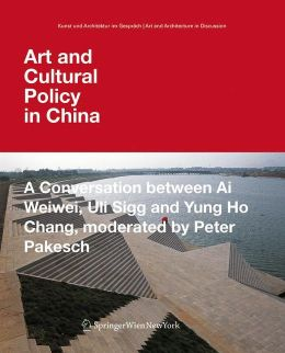 Art and Cultural Policy in China (Kunst und Architektur im Gesprach / Art and Architecture in Discussion)