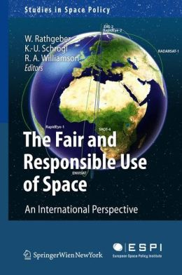 The Fair and Responsible Use of Space: An International Perspective