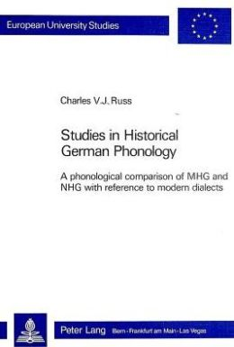 Studies in Historical German Phonology: A Phonological Comparison of Mhg and Nhg with Reference to Modern Dialects