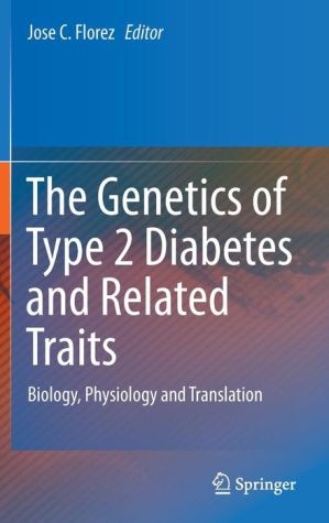 The Genetics of Type 2 Diabetes and Related Traits: Biology, Physiology and Translation