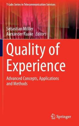 Quality of Experience: Advanced Concepts, Applications and Methods