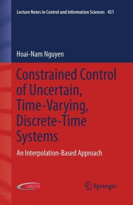 Constrained Control of Uncertain, Time-Varying, Discrete-Time Systems: An Interpolation-Based Approach