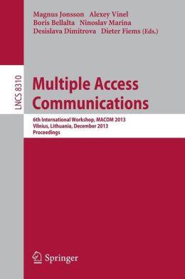 Multiple Access Communications: 6th International Workshop, MACOM 2013, Vilnius, Lithuania, December 16-17, 2013, Proceedings