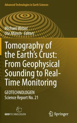 Tomography of the Earth's Crust: From Geophysical Sounding to Real-Time Monitoring: GEOTECHNOLOGIEN Science Report No. 21