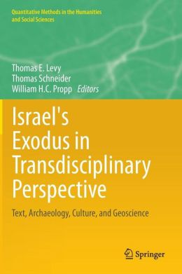 Israel's Exodus in Transdisciplinary Perspective: Text, Archaeology, Culture, and Geoscience
