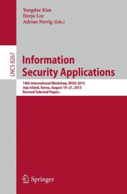 Information Security Applications: 14th International Workshop, WISA 2013, Jeju Island, Korea, August 19-21, 2013, Revised Selected Papers