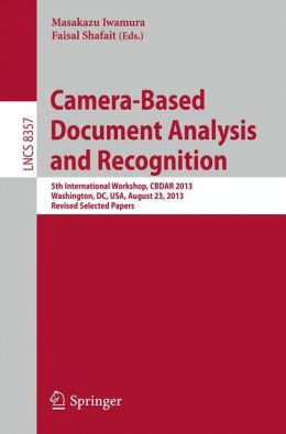 Camera-Based Document Analysis and Recognition: 5th International Workshop, CBDAR 2013, Washington, DC, USA, August 23, 2013, Revised Selected Papers