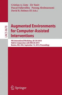 Augmented Environments for Computer-Assisted Interventions: 9th International Workshop, AE-CAI 2014, Held in Conjunction with MICCAI 2014, Boston, MA, USA, September 14, 2014, Proceedings