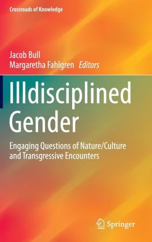 Illdisciplined Gender: Engaging Questions of Nature/Culture and Transgressive Encounters