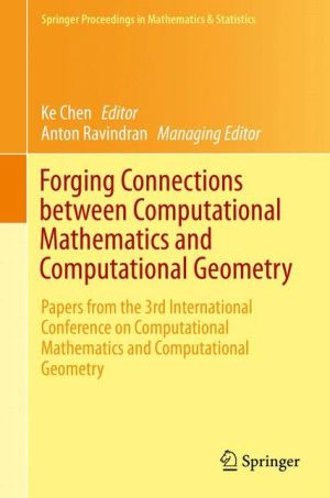 Forging Connections between Computational Mathematics and Computational Geometry: Papers from the 3rd International Conference on Computational Mathematics and Computational Geometry
