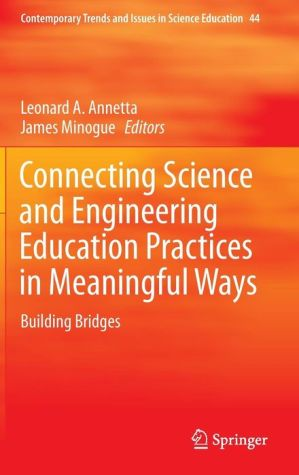 Connecting Science and Engineering Education Practices in Meaningful Ways: Building Bridges