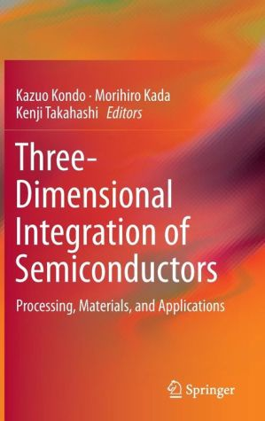 Three Dimensional Integration of Semiconductors: Processing, Materials, and Applications