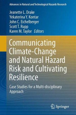 Communicating Climate-Change and Natural Hazard Risk and Cultivating Resilience: Case Studies for a Multi-disciplinary Approach
