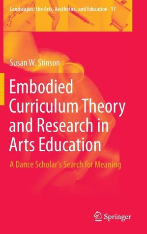 Embodied Curriculum Theory and Research in Arts Education: A Dance Scholar's Search for Meaning