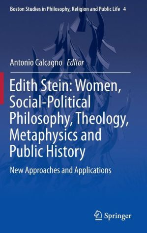 Edith Stein: Women, Social-Political Philosophy, Theology, Metaphysics and Public History: New Approaches and Applications