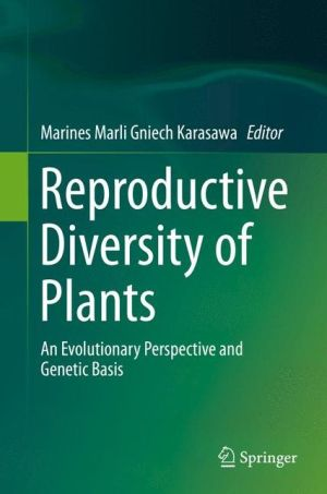 Reproductive Diversity of Plants: An Evolutionary Perspective and Genetic Basis