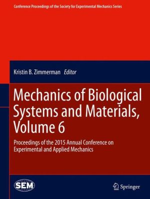 Mechanics of Biological Systems and Materials, Volume 6: Proceedings of the 2015 Annual Conference on Experimental and Applied Mechanics