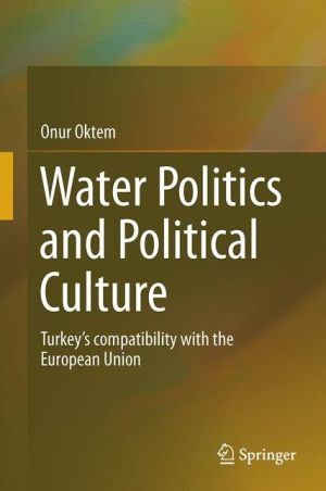 Water Politics and Political Culture: Turkey's compatibility with the European Union