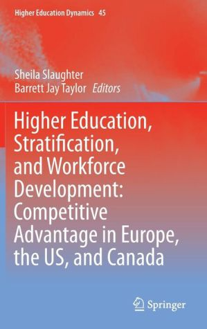 Higher Education, Stratification, and Workforce Development: Competitive Advantage in Europe, the US, and Canada