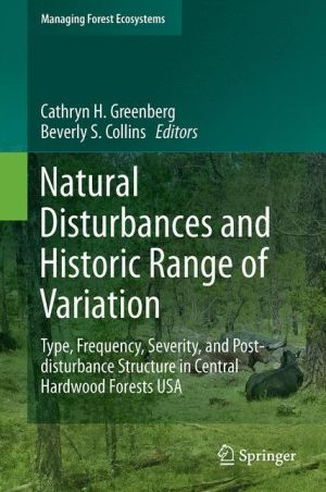 Natural Disturbances and Historic Range of Variation: Type, Frequency, Severity, and Post-disturbance Structure in Central Hardwood Forests USA