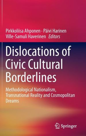 Dislocations of Civic Cultural Borderlines: Methodological Nationalism, Transnational Reality and Cosmopolitan Dreams