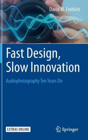 Fast Design, Slow Innovation: Audiophotography Ten Years On