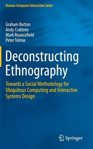 Deconstructing Ethnography: Towards a Social Methodology for Ubiquitous Computing and Interactive Systems Design