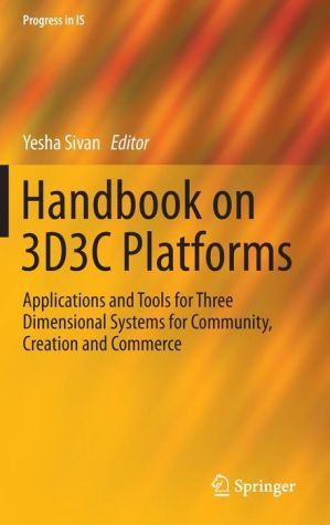 Handbook on 3D3C Platforms: Applications and Tools for Three Dimensional Systems for Community, Creation and Commerce