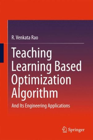 Teaching Learning Based Optimization Algorithm: And Its Engineering Applications